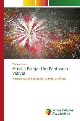 Música Brega: Um Fantasma Visível - Hibridação e Exclusão na Música Brega - Souza, Vinicius