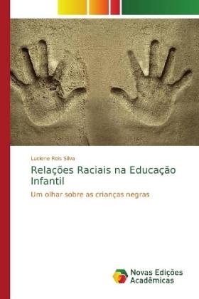 Relações Raciais na Educação Infantil - Um olhar sobre as crianças negras - Reis Silva, Luciene