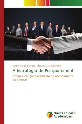 A Estratégia de Postponement - Como alcançar excelência no atendimento ao cliente - Ferreira, Karine Araujo / Alcântara, Rosane L. C.
