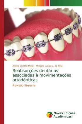 Reabsorções dentárias associadas à movimentações ortodônticas - Revisão literária - Vicente Magri, Andria / G. da Silva, Marcelo Lucas