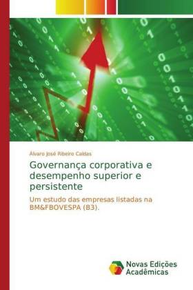 Governança corporativa e desempenho superior e persistente - Um estudo das empresas listadas na BM&FBOVESPA (B3). - Ribeiro Caldas, Álvaro José