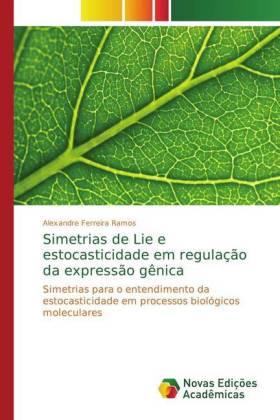 Simetrias de Lie e estocasticidade em regulação da expressão gênica - Simetrias para o entendimento da estocasticidade em processos biológicos moleculares - Ferreira Ramos, Alexandre