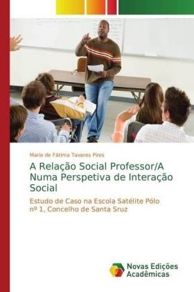 A Relação Social Professor/A Numa Perspetiva de Interação Social : Estudo de Caso na Escola Satélite Pólo nº 1, Concelho de Santa Sruz