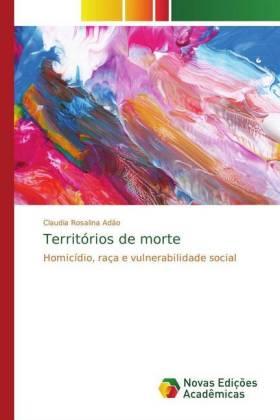 Territórios de morte - Homicídio, raça e vulnerabilidade social - Adão, Claudia Rosalina