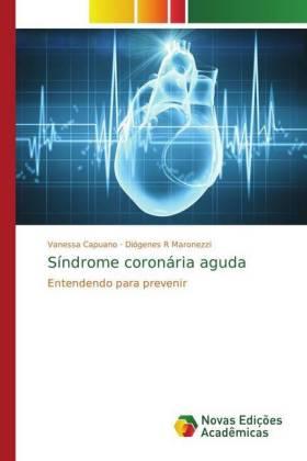 Síndrome coronária aguda - Entendendo para prevenir - Capuano, Vanessa / Maronezzi, Diógenes R