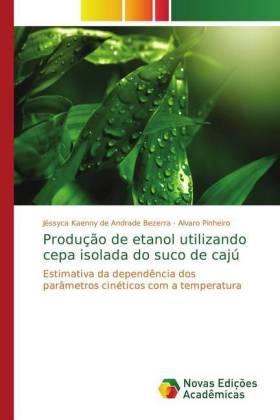 Produção de etanol utilizando cepa isolada do suco de cajú - Estimativa da dependência dos parâmetros cinéticos com a temperatura - Andrade Bezerra, Jéssyca Kaenny de / Pinheiro, Alvaro