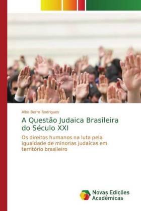 A Questão Judaica Brasileira do Século XXI - Os direitos humanos na luta pela igualdade de minorias judaicas em território brasileiro - Berro Rodrigues, Albo