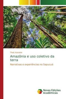 Amazônia e uso coletivo da terra - Narrativas e experiências no Sapucuá - Azevedo, Thaís