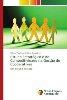 Estudo Estratégico e de Competitividade na Gestão de Cooperativas - Um estudo de caso - Gonçalves, Uilliane Faustino de Lima