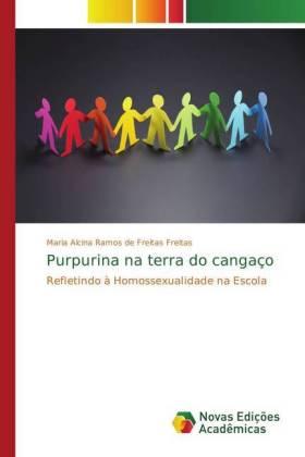 Purpurina na terra do cangaço - Refletindo à Homossexualidade na Escola - Freitas, Maria Alcina Ramos de Freitas