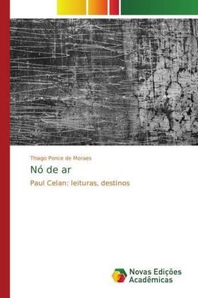 Nó de ar - Paul Celan: leituras, destinos - Ponce de Moraes, Thiago