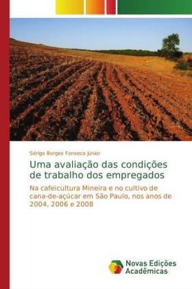 Uma avaliação das condições de trabalho dos empregados - Na cafeicultura Mineira e no cultivo de cana-de-açúcar em São Paulo, nos anos de 2004, 2006 e 2008 - Borges Fonseca Júnior, Sérigo