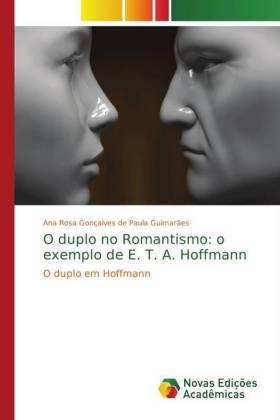 O duplo no Romantismo: o exemplo de E. T. A. Hoffmann - O duplo em Hoffmann - Gonçalves de Paula Guimarães, Ana Rosa