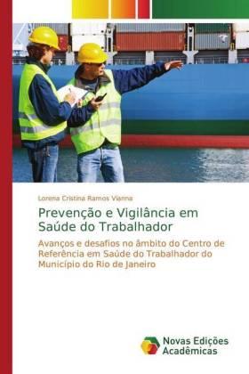 Prevenção e Vigilância em Saúde do Trabalhador - Avanços e desafios no âmbito do Centro de Referência em Saúde do Trabalhador do Município do Rio de Janeiro - Ramos Vianna, Lorena Cristina