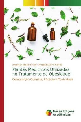 Plantas Medicinais Utilizadas no Tratamento da Obesidade - Composição Química, Eficácia e Toxicidade - Assaid Simão, Anderson / Duarte Corrêa, Angelita