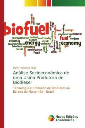Análise Socioeconômica de uma Usina Produtora de Biodiesel - Tecnologia e Produção de Biodiesel no Estado do Maranhão - Brasil - Francisco Alves, Osnei