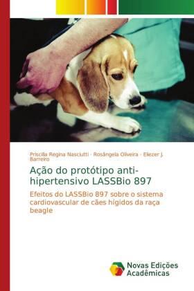 Ação do protótipo anti-hipertensivo LASSBio 897 - Efeitos do LASSBio 897 sobre o sistema cardiovascular de cães hígidos da raça beagle - Nasciutti, Priscilla Regina / Oliveira, Rosângela / Barreiro, Eliezer J.