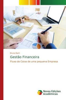 Gestão Financeira - Fluxo de Caixa de uma pequena Empresa - Bach, Bruna