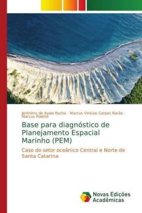 Base para diagnóstico de Planejamento Espacial Marinho (PEM) - Caso do setor oceânico Central e Norte de Santa Catarina - Rocha, Jerônimo de Ayala / Barão, Marcus Vinicius Carpes / Polette, Marcus