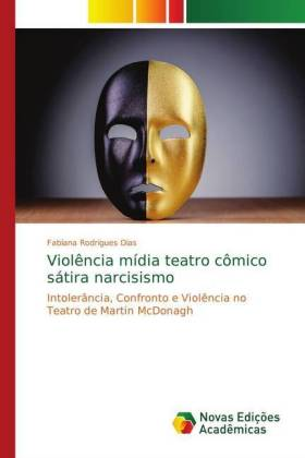 Violência mídia teatro cômico sátira narcisismo - Intolerância, Confronto e Violência no Teatro de Martin McDonagh - Rodrigues Dias, Fabiana