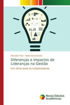 Diferenças e Impactos de Lideranças na Gestão - Um olhar para os colaboradores - Treis, Manoella / Ruscheinsky, Aloisio