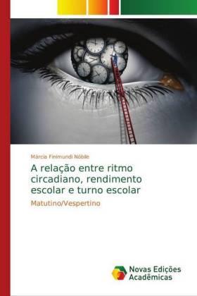 A relação entre ritmo circadiano, rendimento escolar e turno escolar - Matutino/Vespertino - Finimundi Nóbile, Márcia