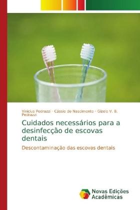 Cuidados necessários para a desinfecção de escovas dentais - Descontaminação das escovas dentais - Pedrazzi, Vinicius / Nascimento, Cássio do / Pedrazzi, Gizele V. B.