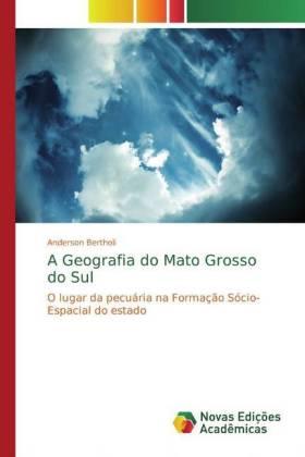 A Geografia do Mato Grosso do Sul: O lugar da pecuária na Formação Sócio-Espacial do estado