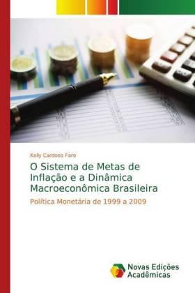 O Sistema de Metas de Inflação e a Dinâmica Macroeconômica Brasileira: Política Monetária de 1999 a 2009