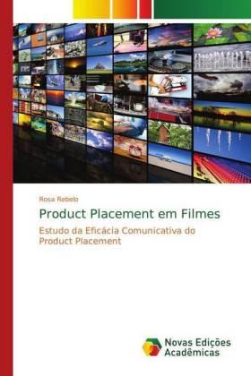 Product Placement em Filmes - Estudo da Eficácia Comunicativa do Product Placement - Rebelo, Rosa