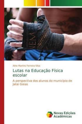 Lutas na Educação Física escolar: A perspectiva dos alunos do município de Jatai Goias