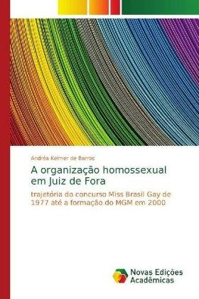A organização homossexual em Juiz de Fora - trajetória do concurso Miss Brasil Gay de 1977 até a formação do MGM em 2000 - Kelmer de Barros, Andréa