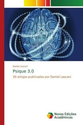 Psique 3.0 - 30 artigos publicados por Daniel Lascani