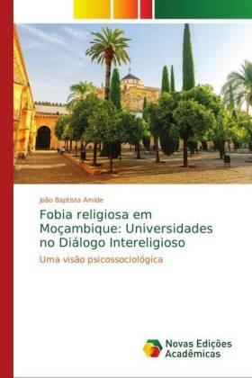 Fobia religiosa em Moçambique: Universidades no Diálogo Intereligioso: Uma visão psicossociológica