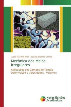 Mecânica dos Meios Irregulares - Aplicações aos Campos de Tensão Deformação e Velocidades - Volume I - Alves, Lucas Máximo / Gomes, Lais de Queiroz