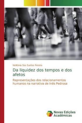 Da liquidez dos tempos e dos afetos - Representações dos relacionamentos humanos na narrativa de Inês Pedrosa - Dos Santos Pereira, Helitânia