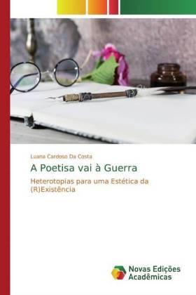 A Poetisa vai à Guerra : Heterotopias para uma Estética da (R)Existência