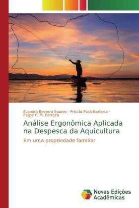 Análise Ergonômica Aplicada na Despesca da Aquicultura - Em uma propriedade familiar - Bezerra Soares, Evandro / Pasti Barbosa, Priscila / F. M. Ferreira, Felipe