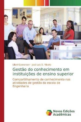 Gestão do conhecimento em instituições de ensino superior - Compartilhamento de conhecimento nas atividades de gestão da escola de Engenharia - Gaeversen, Liliani / Ribeiro, José Luis D.