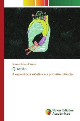 Quanta - A experiência estética e a primeira infância - Schmidt Viganó, Suzana
