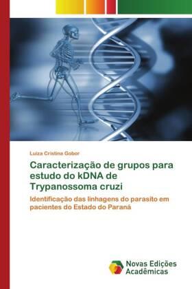 Caracterização de grupos para estudo do kDNA de Trypanossoma cruzi - Identificação das linhagens do parasito em pacientes do Estado do Paraná - Gobor, Luiza Cristina