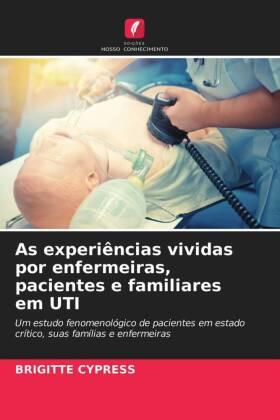 As experiências vividas por enfermeiras, pacientes e familiares em UTI - Um estudo fenomenológico de pacientes em estado crítico, suas famílias e enfermeiras - Cypress, Brigitte