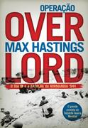 Operação Overlord - O Dia D e a Batalha da Normandia 1944 Max Hastings Author