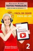 Polyglot Planet: Aprender Espanhol - Textos Paralelos - Fácil de ouvir Fácil de ler CURSO DE ÁUDIO DE ESPANHOL N.º 2 (Aprender Espanhol Aprenda com Áudio, 2)