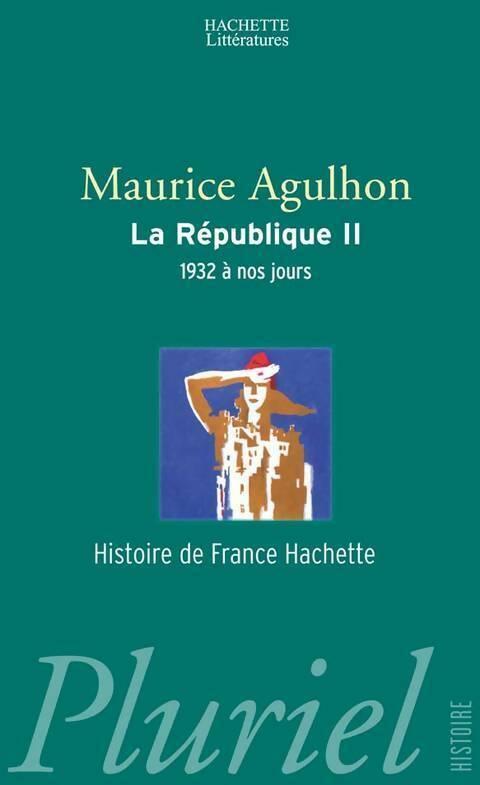 La République (1880 à nos jours) Tome II : Nouveaux drames et nouveaux espoirs (1932 à nos jours) - Maurice Agulhon